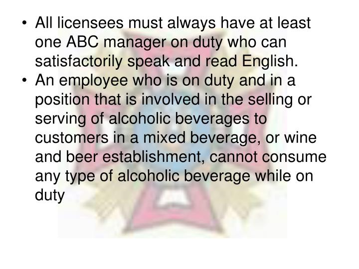 All licensees must always have at least one ABC manager on duty who can satisfactorily speak and read English.