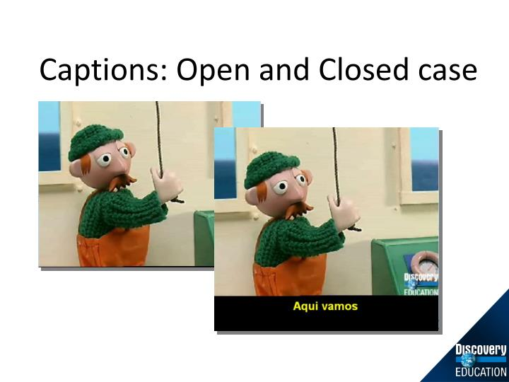 Captions: Open and Closed case