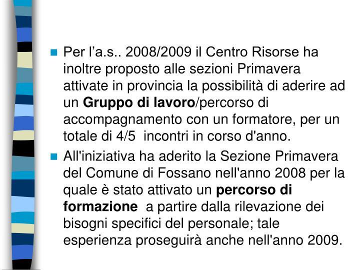 Per l'a.s.. 2008/2009 il Centro Risorse ha inoltre proposto alle sezioni Primavera attivate in provincia la possibilità di aderire ad un