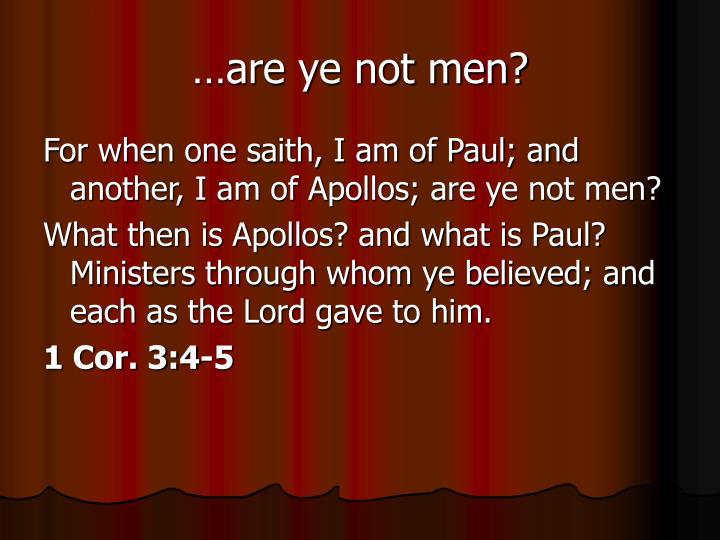 …are ye not men?