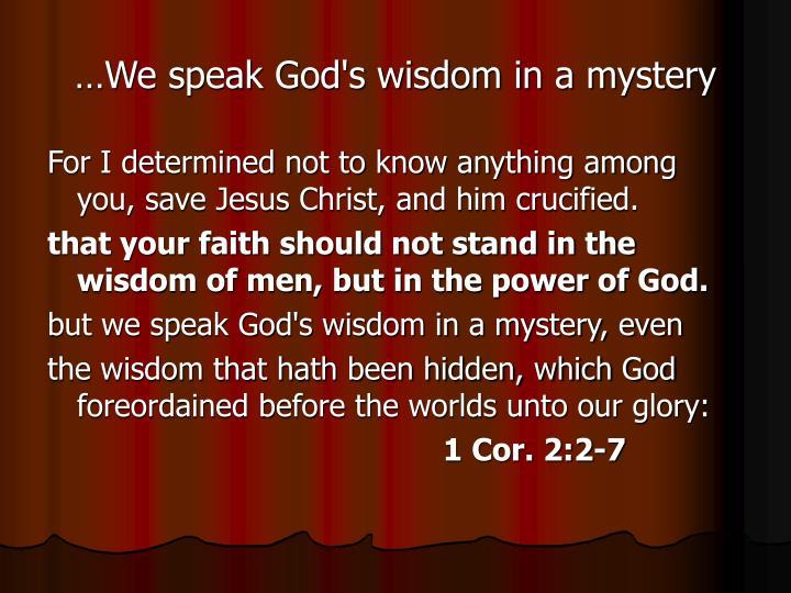 …We speak God's wisdom in a mystery