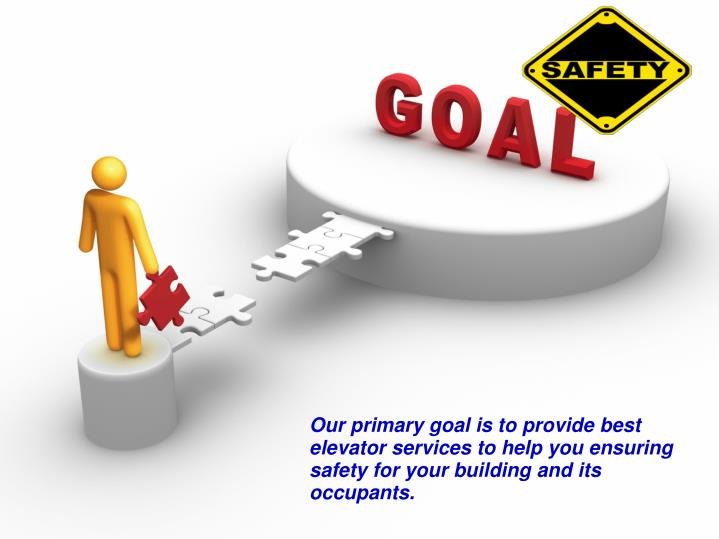 Our primary goal is to provide best elevator services to help you ensuring safety for your building and its occupants.