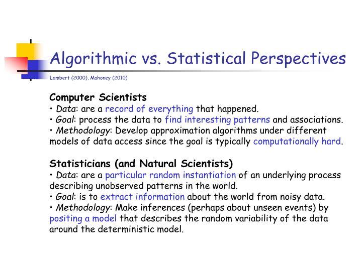 Algorithmic vs. Statistical Perspectives
