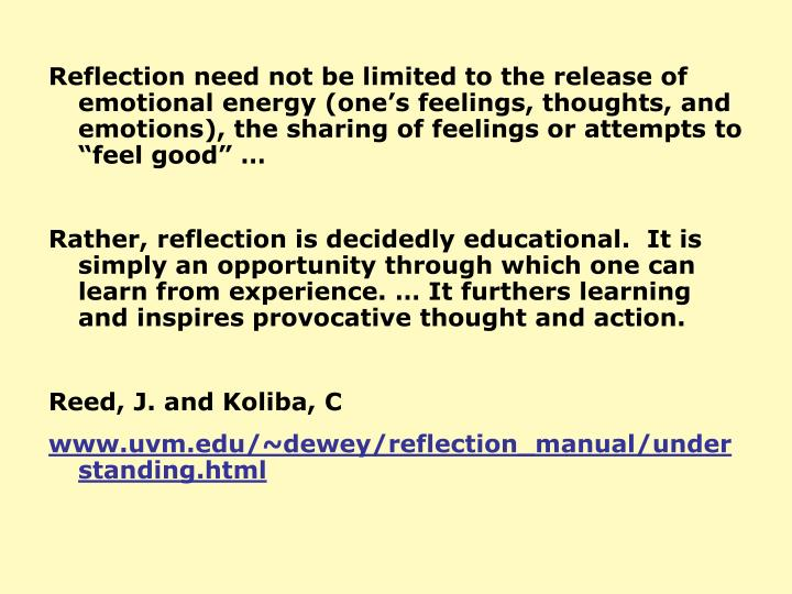"Reflection need not be limited to the release of emotional energy (one's feelings, thoughts, and emotions), the sharing of feelings or attempts to ""feel good"" …"