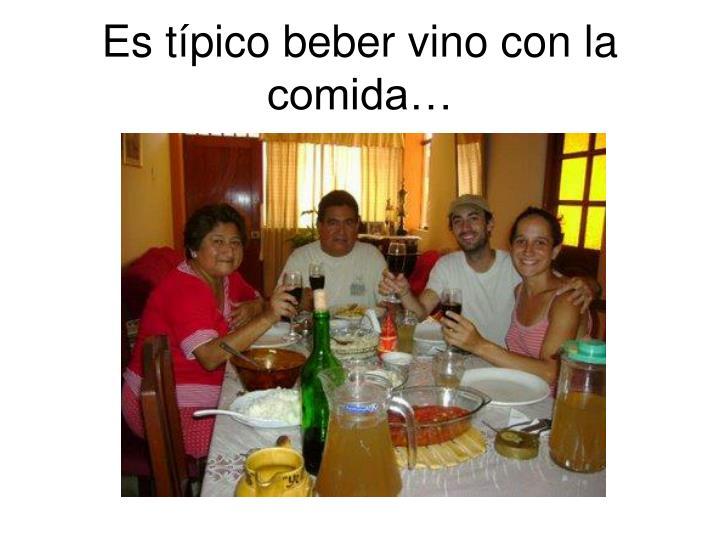 Es típico beber vino con la comida…