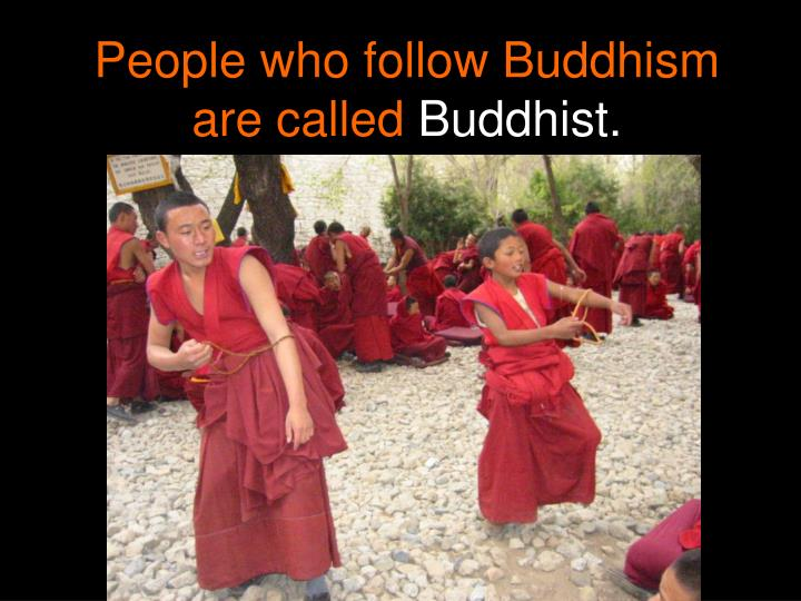 People who follow Buddhism are called