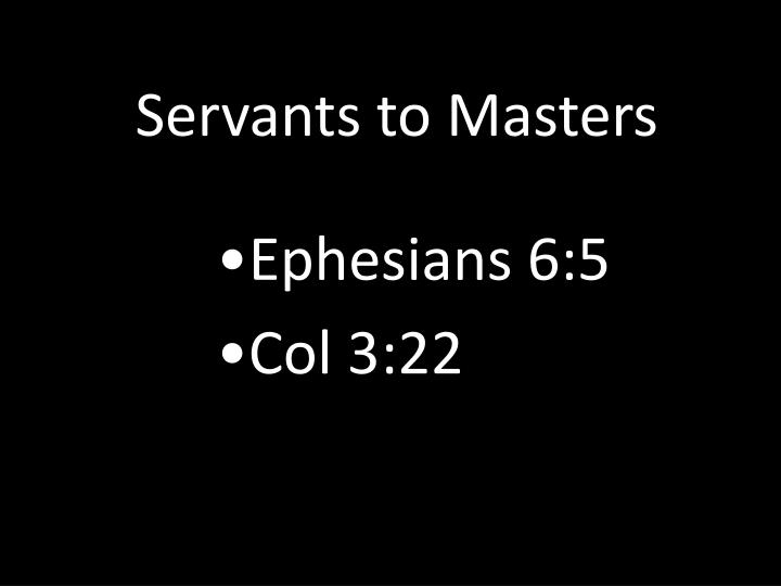 Servants to Masters