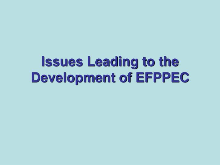 Issues Leading to the Development of EFPPEC