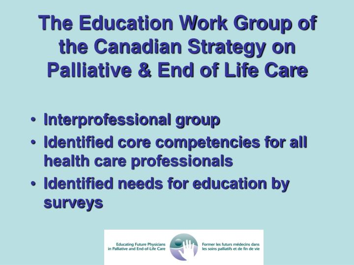 The Education Work Group of the Canadian Strategy on Palliative & End of Life Care