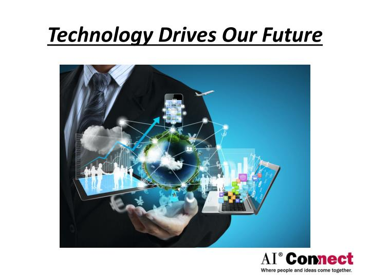 Technology Drives Our Future