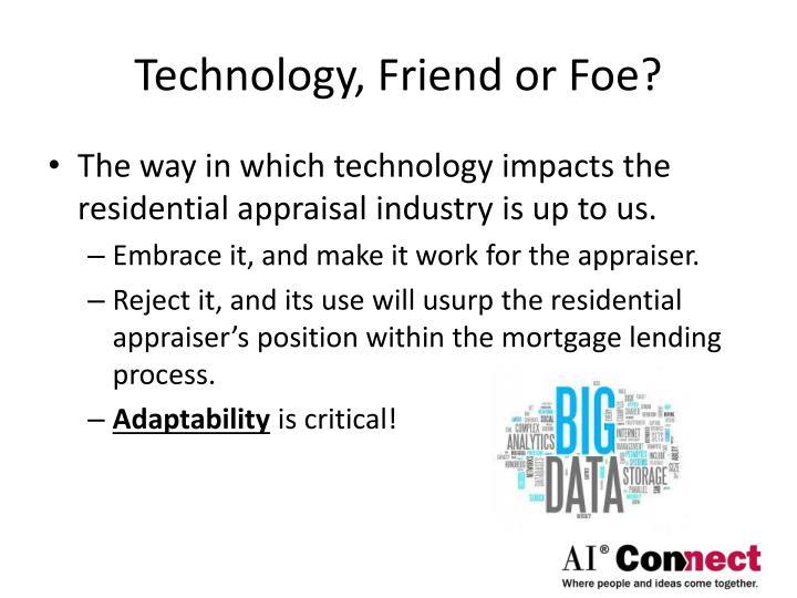 Technology, Friend or Foe?