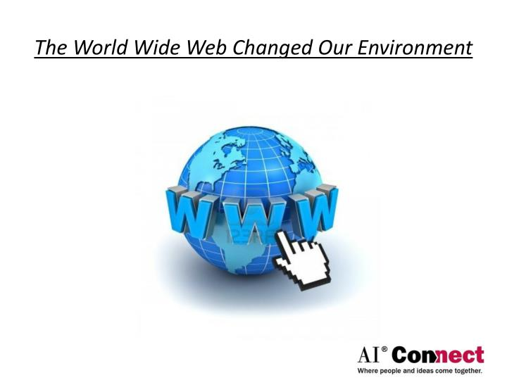 The World Wide Web Changed Our Environment