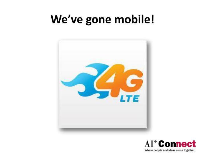 We've gone mobile!