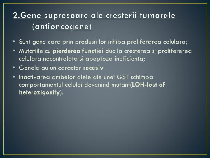 2.Gene supresoare ale cresterii tumorale (antioncogene)