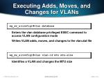 executing adds moves and changes for vlans