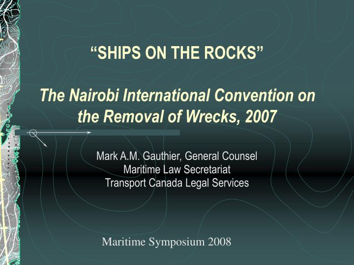 Ships on the rocks the nairobi international convention on the removal of wrecks 2007