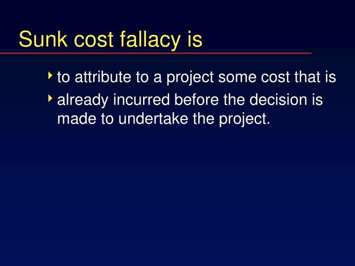 Sunk cost fallacy is
