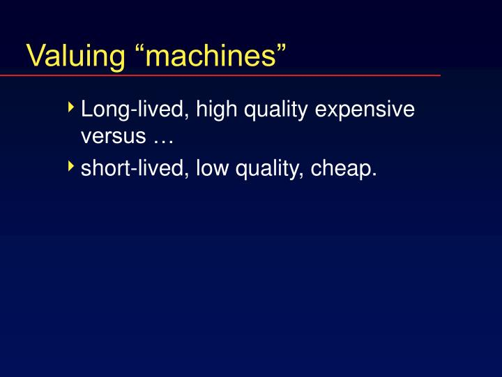 "Valuing ""machines"""