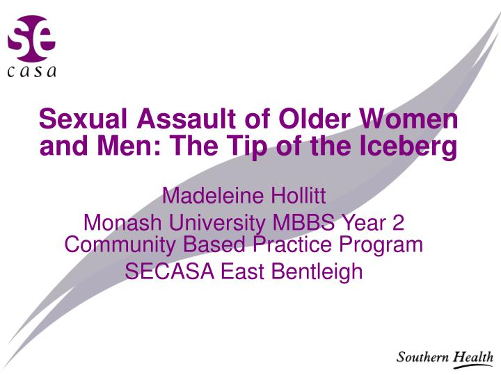 Sexual assault of older women and men the tip of the iceberg