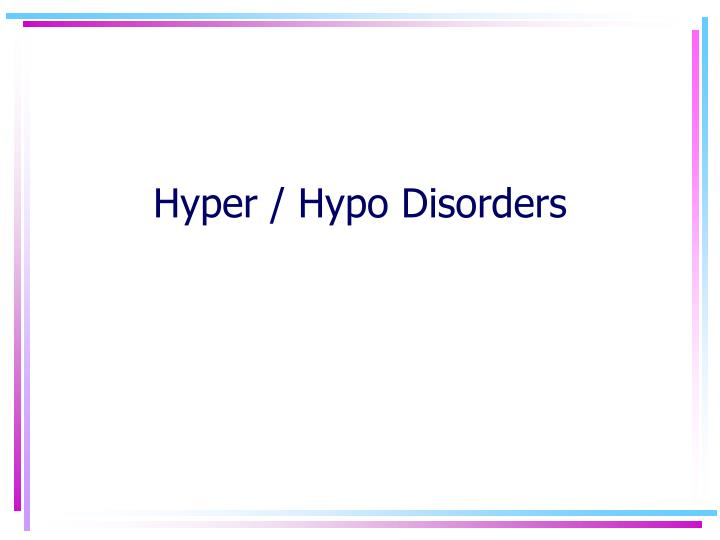 Hyper hypo disorders