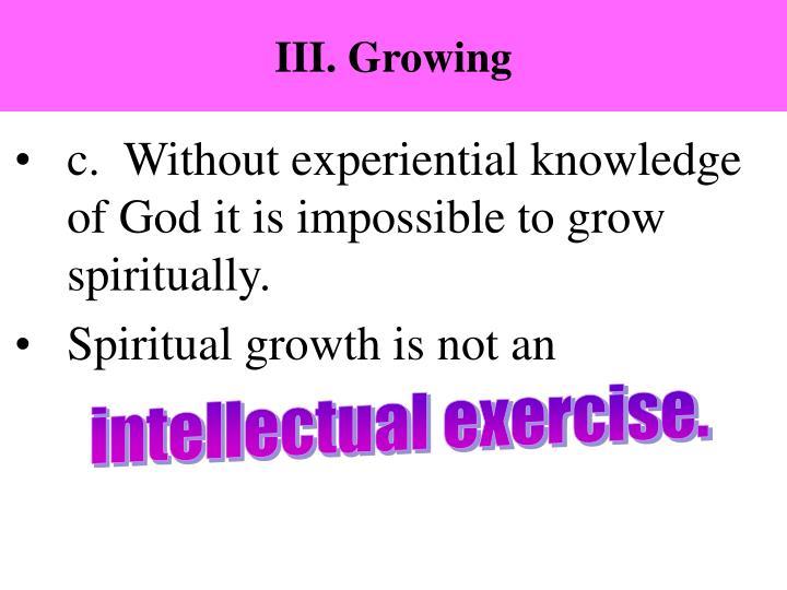 III. Growing