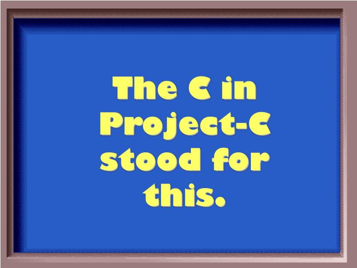 The C in Project-C stood for this.