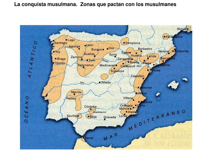 La conquista musulmana.  Zonas que pactan con los musulmanes