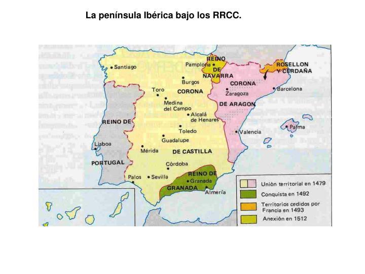 La península Ibérica bajo los RRCC.