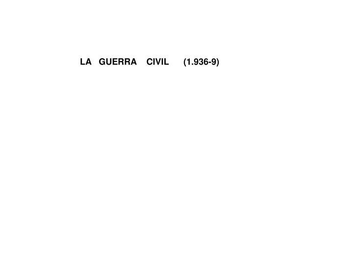LA   GUERRA    CIVIL      (1.936-9)