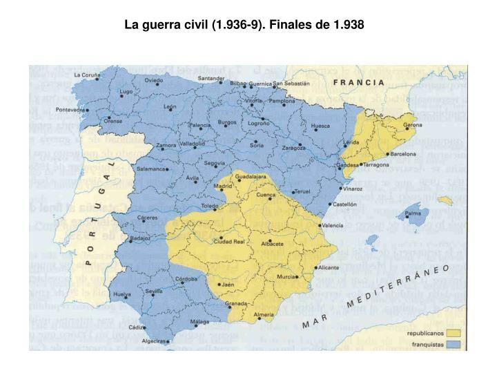 La guerra civil (1.936-9). Finales de 1.938