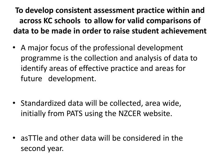 To develop consistent assessment practice within and across KC schools  to allow for valid comparisons of data to be made