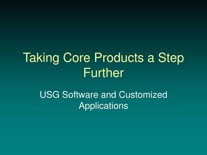 Taking core products a step further
