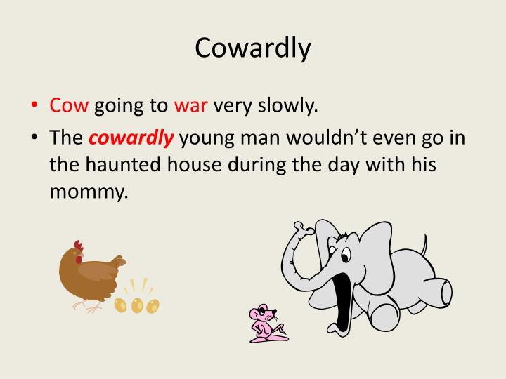 Cowardly