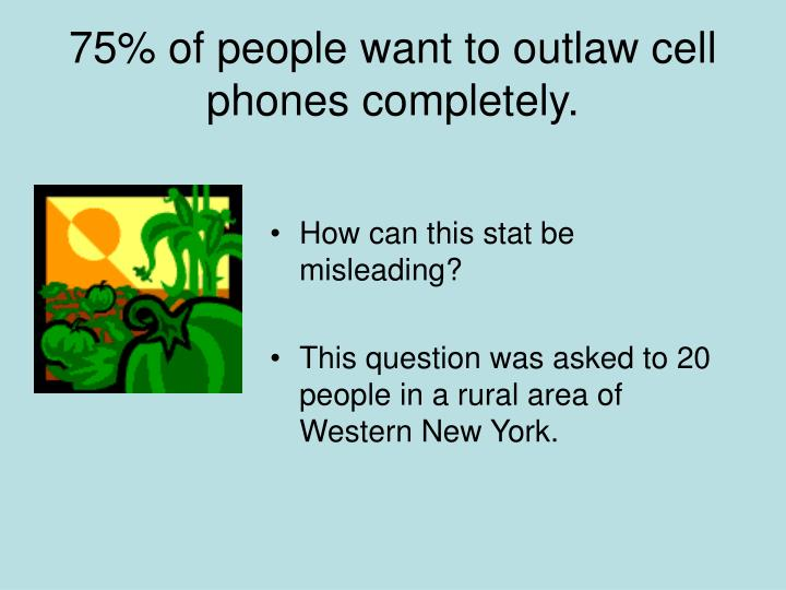 75% of people want to outlaw cell phones completely.