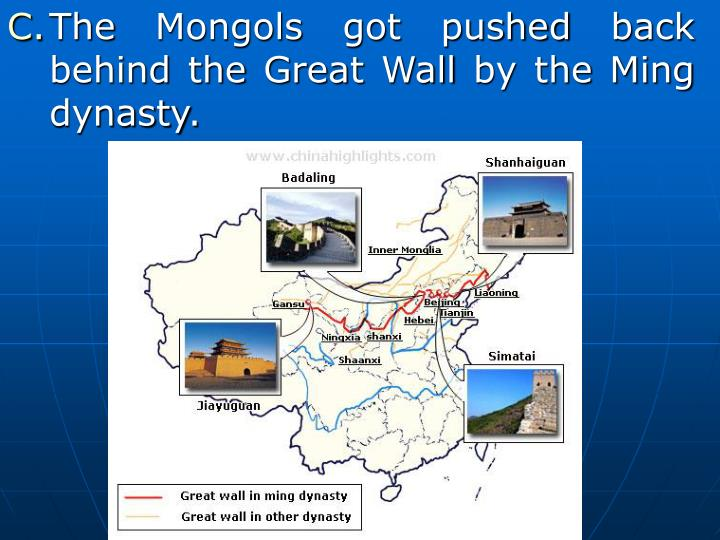 The Mongols got pushed back behind the Great Wall by the Ming dynasty.