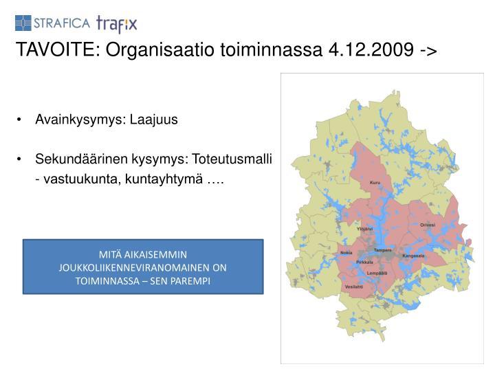 TAVOITE: Organisaatio toiminnassa 4.12.2009 ->