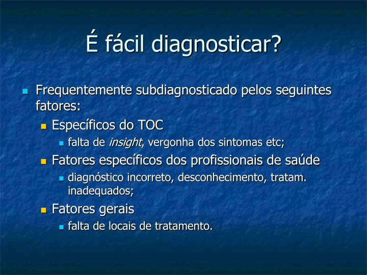 É fácil diagnosticar?