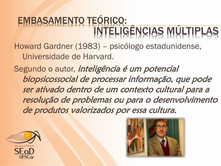 Howard Gardner (1983) – psicólogo estadunidense, Universidade de Harvard.