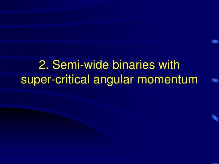 2. Semi-wide binaries with