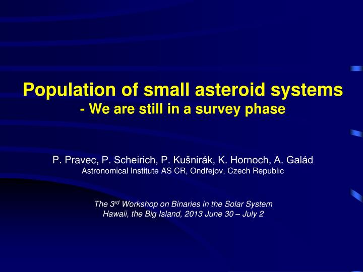 Population of small asteroid systems we are still in a survey phase