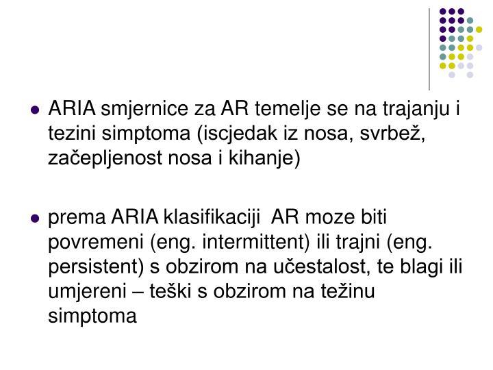 ARIA smjernice za AR temelje se na trajanju i tezini simptoma (iscjedak iz nosa, svrbež, začepljenost nosa i kihanje)