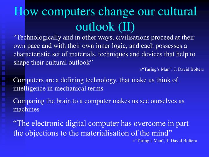 How computers change our cultural outlook (II)