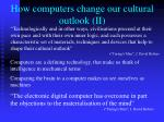 how computers change our cultural outlook ii