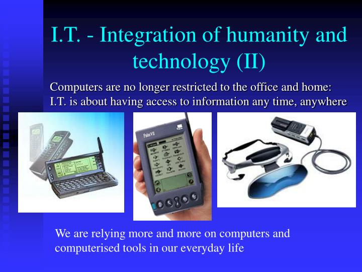 I.T. - Integration of humanity and technology (II)