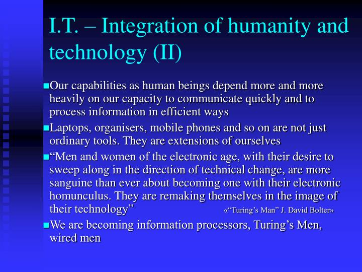 I.T. – Integration of humanity and technology (II)