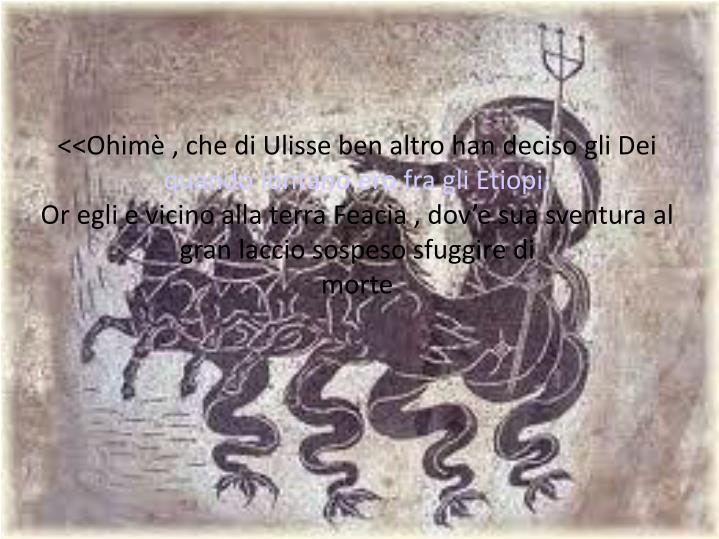 <<Ohimè , che di Ulisse ben altro han deciso gli Dei