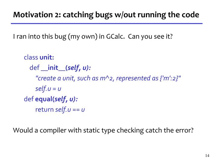 Motivation 2: catching bugs w/out running the code