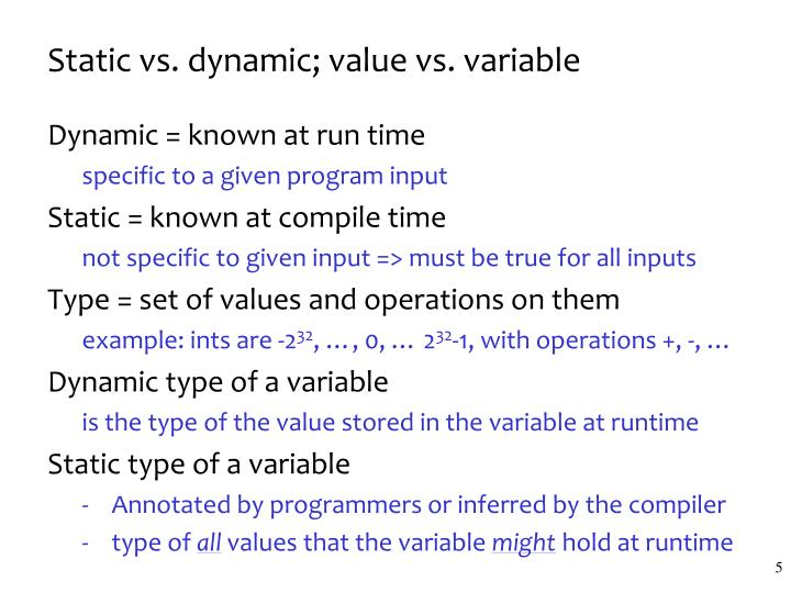 Static vs. dynamic; value vs. variable
