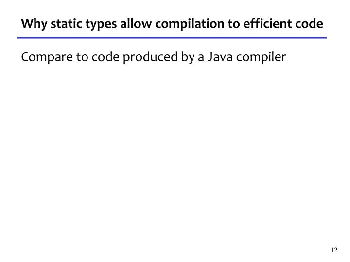 Why static types allow compilation to efficient code