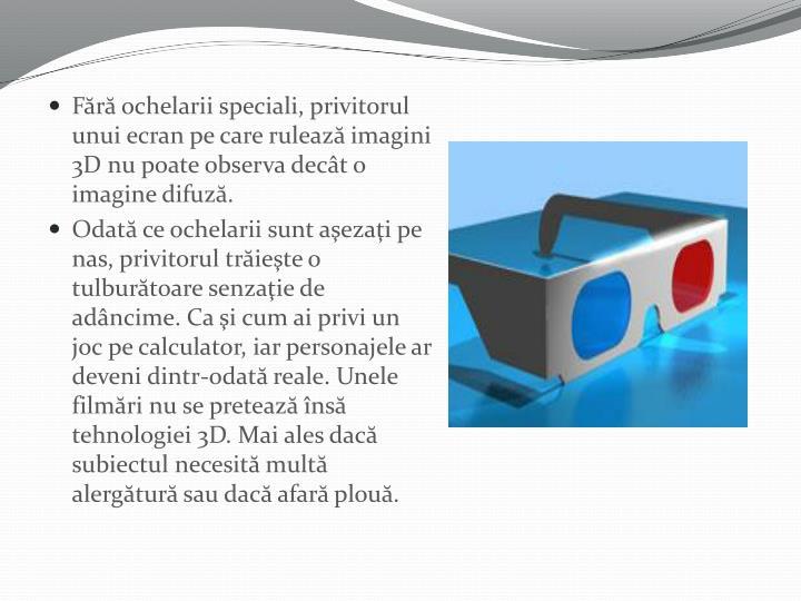 Fără ochelarii speciali, privitorul unui ecran pe care rulează imagini 3D nu poate observa decât o imagine difuză.